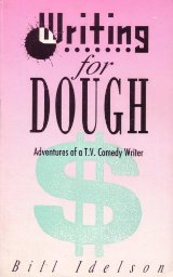 WRITING FOR DOUGH Bill Idelson